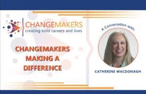 Catherine MacDonaugh   CHANGEMAKERS