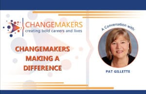 Pat Gillette 4   CHANGEMAKERS