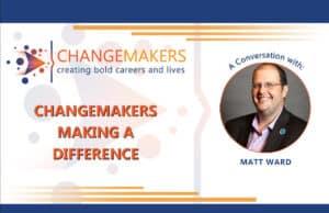 Matt Ward   CHANGEMAKERS