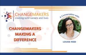 Louise Reid   CHANGEMAKERS