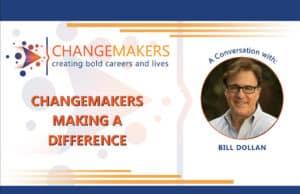 Bill Dolan   CHANGEMAKERS