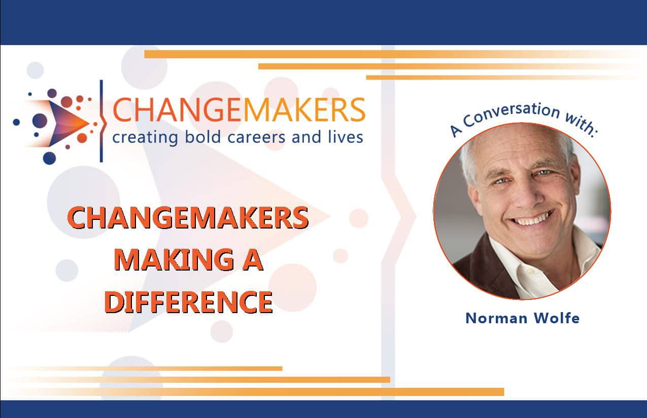 Norman Wolfe   CHANGEMAKERS